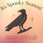 """""""It's Spooky Season! See what thrills the library has in store"""" Image is a woodcut style illustration of a raven perched on a branch"""